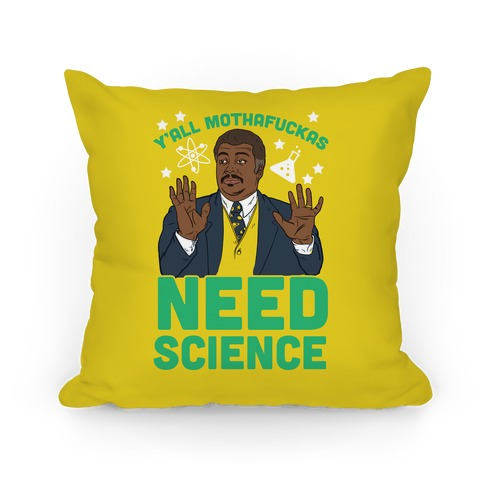 Y'all Mothaf*ckas Need Science Pillow