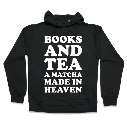 Books A Tea A Matcha Made In Heaven Hooded Sweatshirt