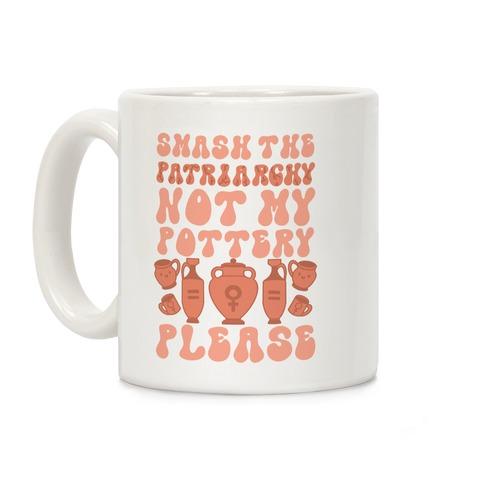 Smash The Patriarchy Not My Pottery Please Coffee Mug