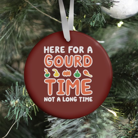 Here For A Gourd Time Not A Long Time Ornament