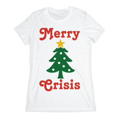 Merry Crisis Womens T-Shirt
