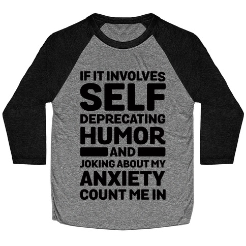 If It Involves Self-Deprecating Humor And Joking About My Anxiety Count Me In Baseball Tee