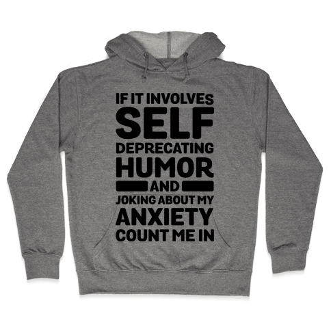 If It Involves Self-Deprecating Humor And Joking About My Anxiety Count Me In Hooded Sweatshirt