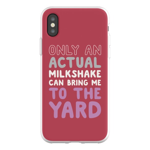 Only Actual Milkshakes Can Bring Me To The Yard Phone Flexi-Case