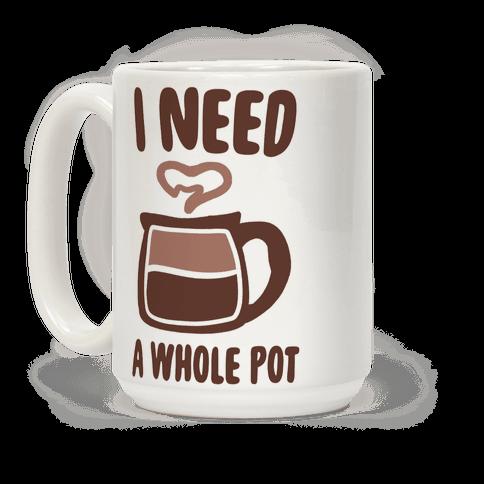 I Need a Whole Pot Coffee Mug