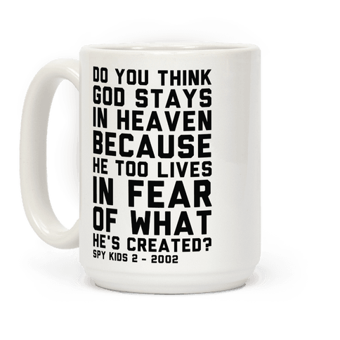 Do You Think God Stays in Heaven Spy Kids Coffee Mug