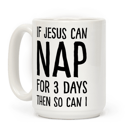 If Jesus Can Nap For 3 Days Then So Can I Coffee Mug