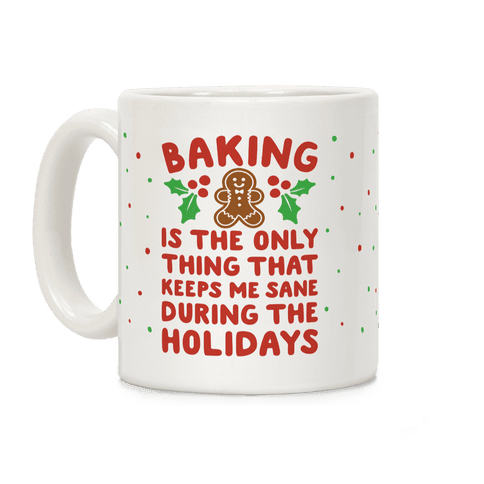 Baking Is The Only Thing That Keeps Me Sane During The Holidays Coffee Mug