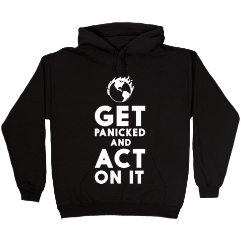 Get Panicked and Act on It Hooded Sweatshirt
