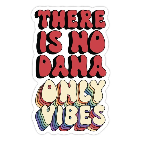 There Is No Dana, Only Vibes Parody Die Cut Sticker