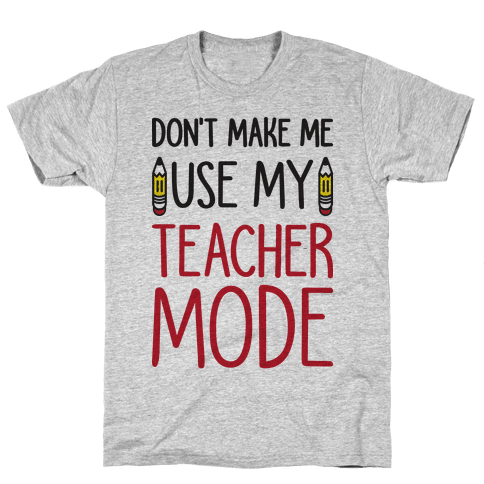 Don't Make Me Use My Teacher Mode Mens T-Shirt