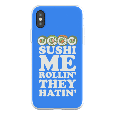 Sushi Me Rollin They Hatin Phone Flexi-Case