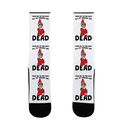 Push Me To The Edge All My Friends Are Dead Parody Sock