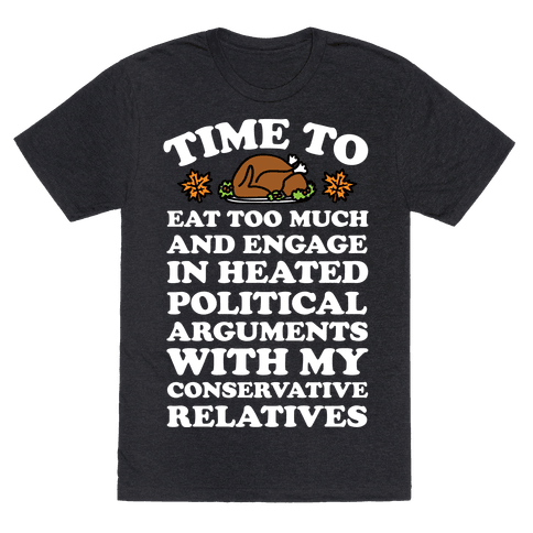 Time To Eat Too Much And Engage In Political Arguments Thanksgiving Mens T-Shirt