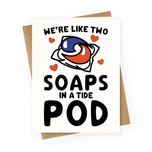 We're Like Two Soaps In A Tide Pod Parody Greeting Card