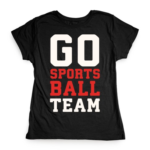Go Sports Ball Womens T-Shirt