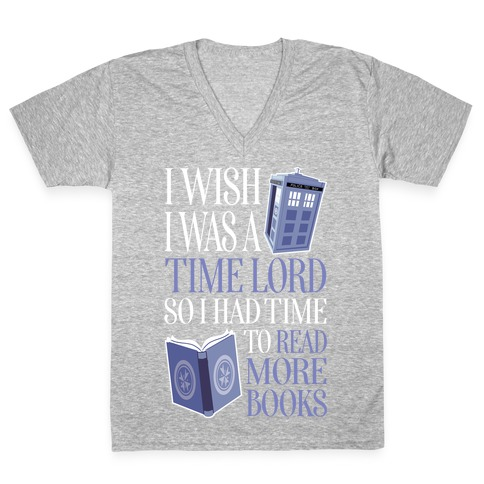 I Wish I Was A Time Lord So I Had Time To Read More Books V-Neck Tee Shirt