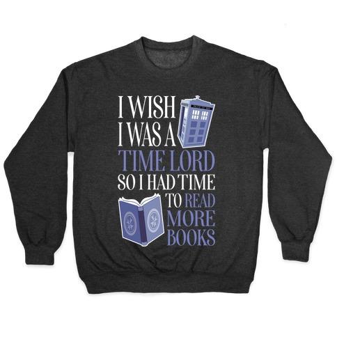 I Wish I Was A Time Lord So I Had Time To Read More Books Pullover