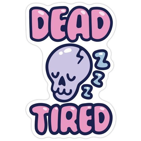 Dead Tired Die Cut Sticker