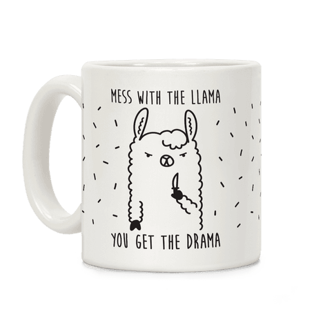Mess With The Llama You Get The Drama Coffee Mug