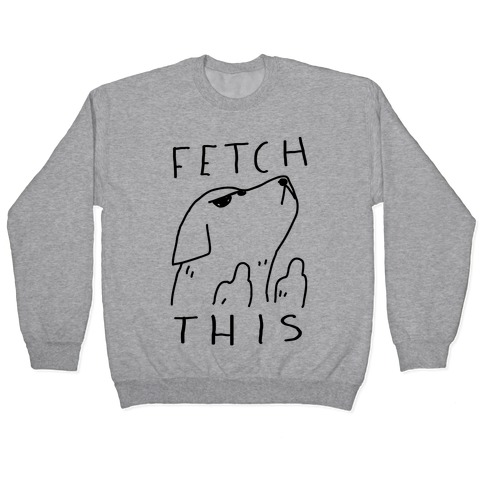 Fetch This Dog Pullover