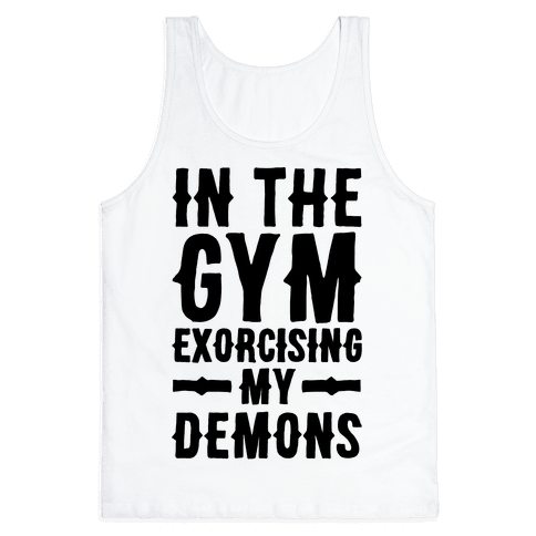 In The Gym Exorcising My Demons  Tank Top