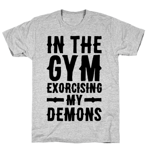 In The Gym Exorcising My Demons  Mens T-Shirt