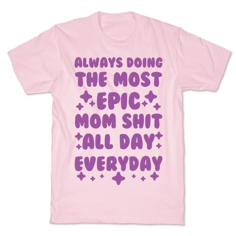Always Doing The Most Epic Mom Shit T-Shirt