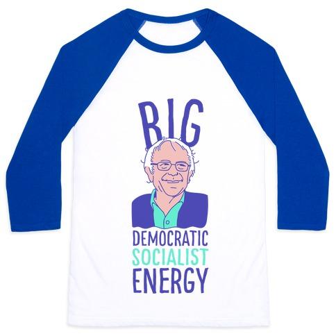 Big Democratic Socialist Energy Baseball Tee