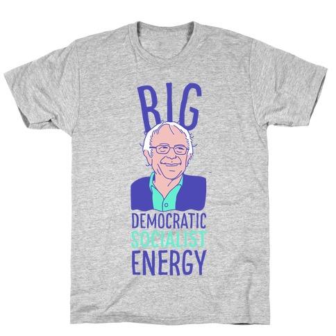 Big Democratic Socialist Energy T-Shirt