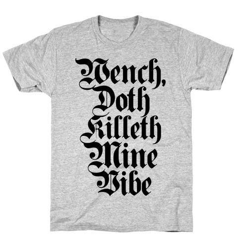 Wench, Doth Killeth Mine Vibe Mens T-Shirt