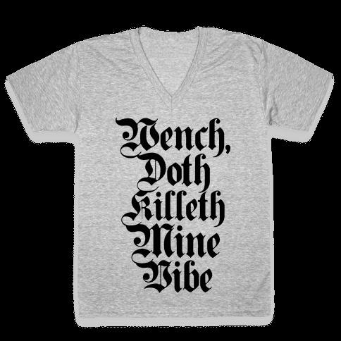 Wench, Doth Killeth Mine Vibe V-Neck Tee Shirt