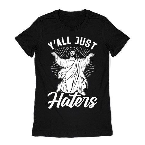 Y'all Just Haters Womens T-Shirt