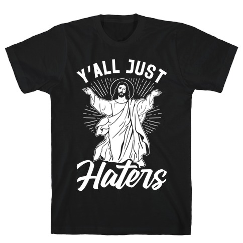 Y'all Just Haters T-Shirt