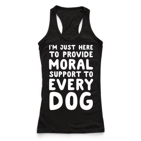 Here To Provide Moral Support To Every Dog White Print