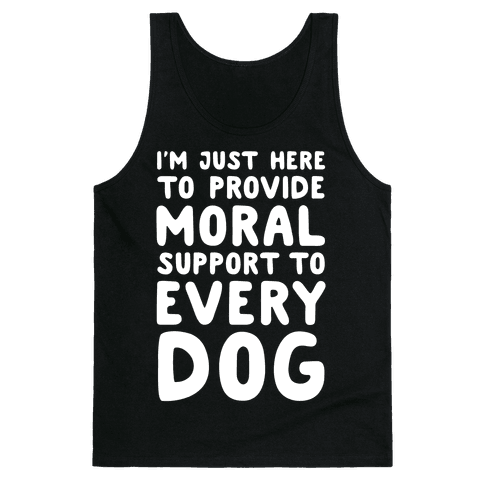 Here To Provide Moral Support To Every Dog White Print Tank Top