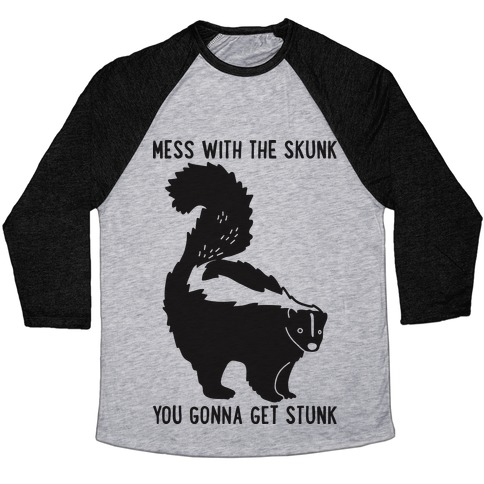 Mess With The Skunk You Gonna Get Stunk Baseball Tee