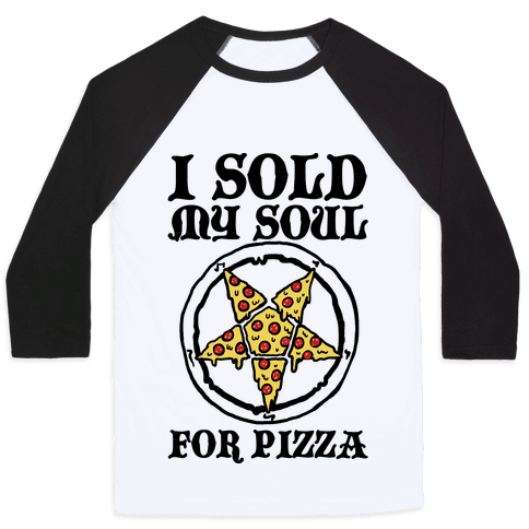 I Sold My Soul For Pizza Baseball Tee