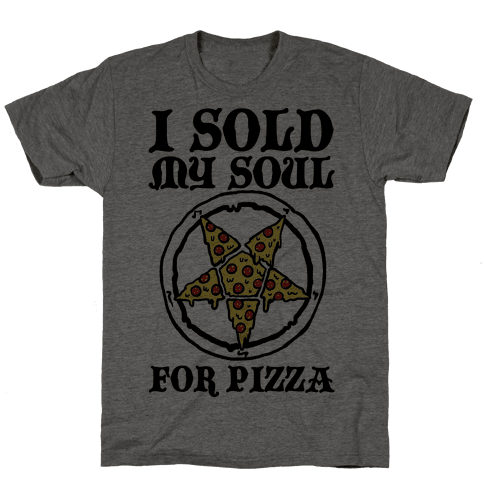 I Sold My Soul For Pizza