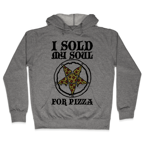 I Sold My Soul For Pizza Hooded Sweatshirt