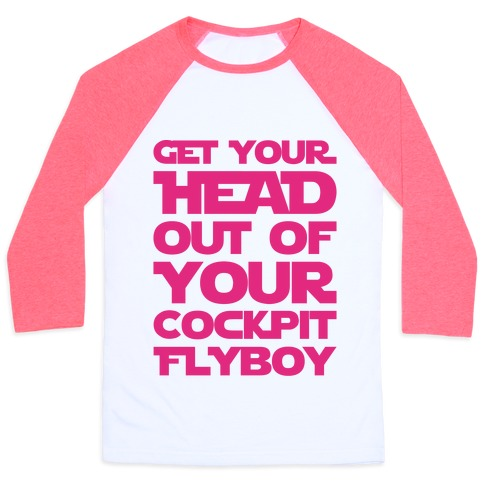 Get Your Head Out Of Your Cockpit Flyboy Parody Baseball Tee
