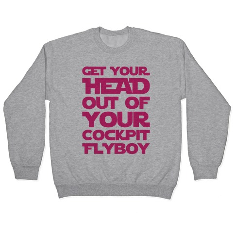 Get Your Head Out Of Your Cockpit Flyboy Parody Pullover
