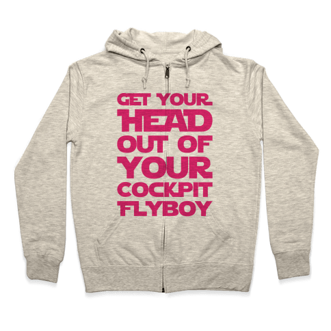 Get Your Head Out Of Your Cockpit Flyboy Parody Zip Hoodie