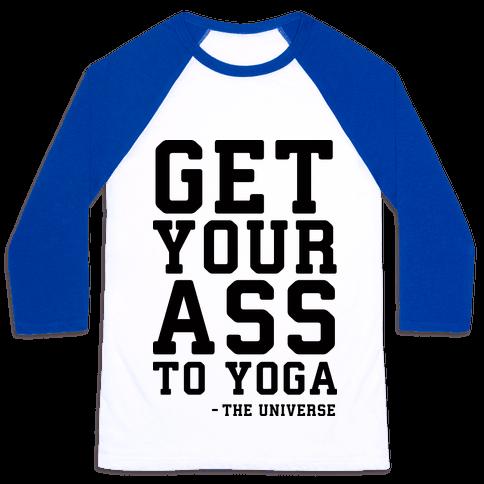 Get Your Ass To Yoga Baseball Tee