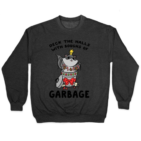 Deck The Halls With Boughs Of Garbage Pullover