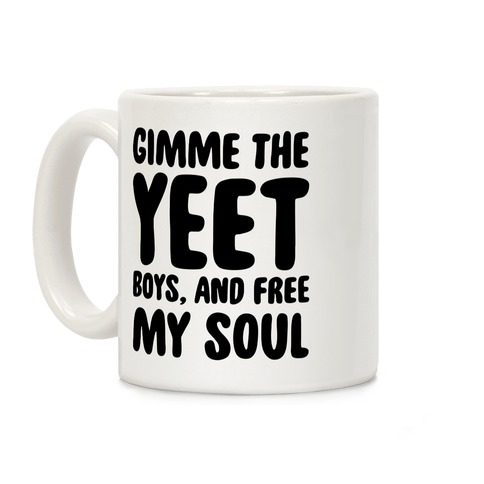 Gimme The YEET Boys, And Free My Soul Coffee Mug