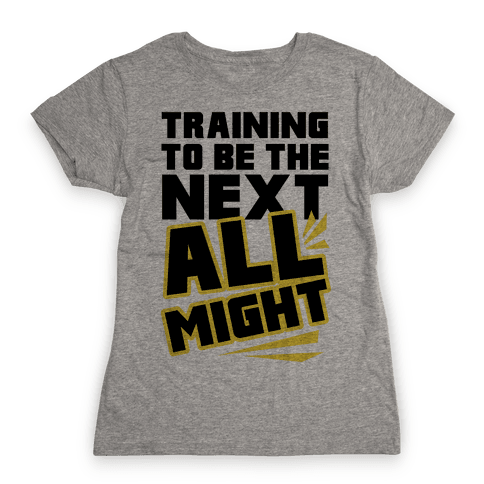 Training To Be The Next All Might Womens T-Shirt