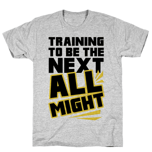 Training To Be The Next All Might Mens T-Shirt