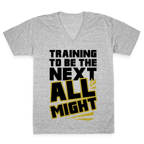 Training To Be The Next All Might V-Neck Tee Shirt