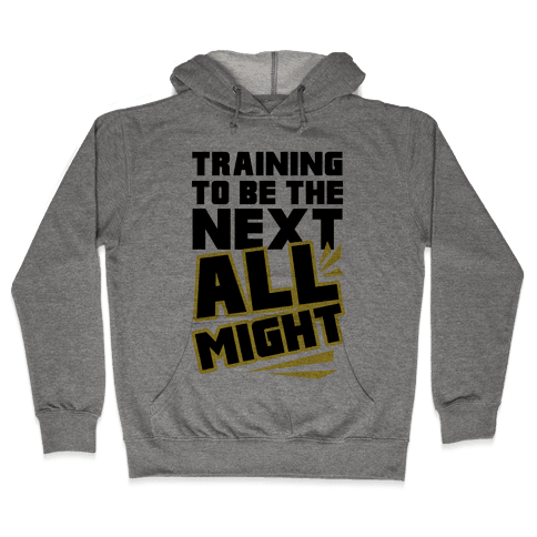 Training To Be The Next All Might Hooded Sweatshirt